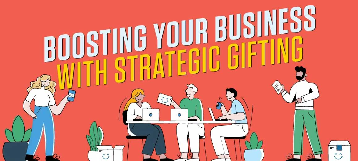 Boosting Your Business With Strategic Gifting