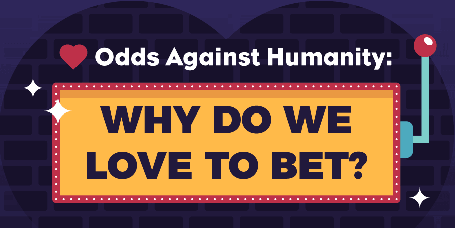 Why Do We Love to Bet?