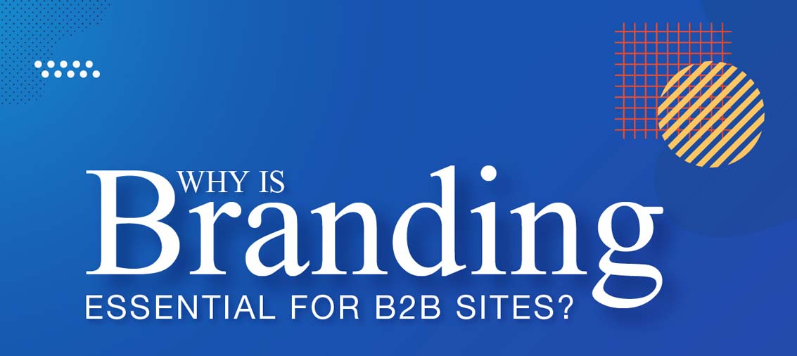 Why Branding is Essential for B2B Brands