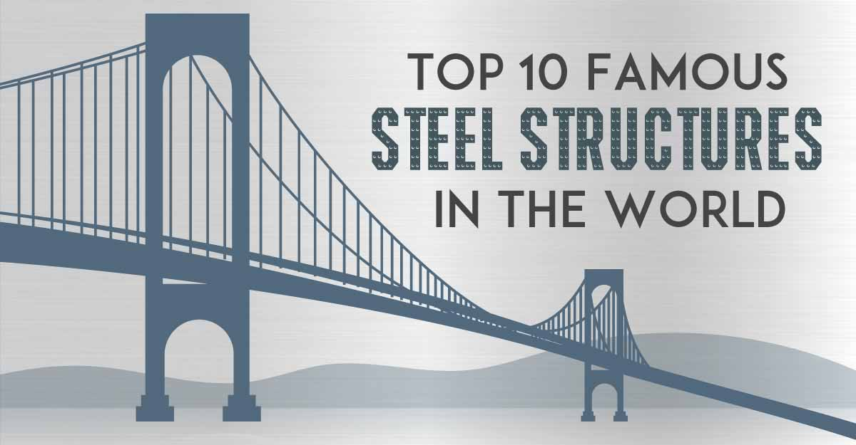 Top 10 Famous Steel Structures in The World