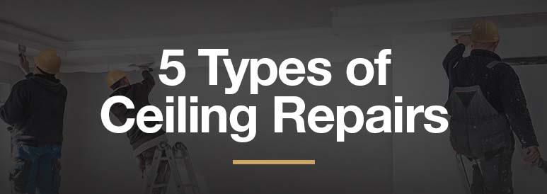 5 Types Of Ceiling Repairs