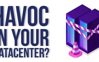 Havoc in Your Datacenter?